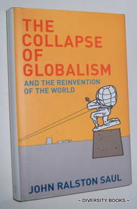 THE COLLAPSE OF GLOBALISM : And the Reinvention of the World