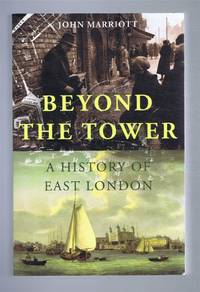 BEYOND THE TOWER A History of East London