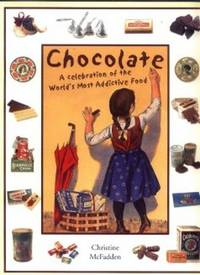 Chocolate - a Celebration of the World's Most Addictive Food by McFadden, Christine - 2000