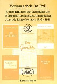 Verlagsarbeit Im Exil. Untersuchungen Zur Geschichte Der deutschen  Abteilung Des Amsterdamer Allert De Lange Verlages 1933-1940