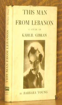 THIS MAN FROM LEBANON - A STUDY OF KAHLIL GIBRAN