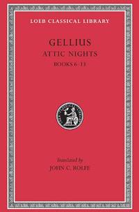 The Attic Nights: Bks.VI-XIII v. 2 (Loeb Classical Library)
