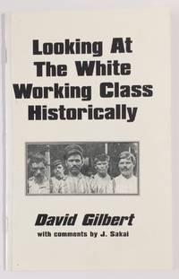 image of Looking at the white working class historically. With comments by J. Sakai