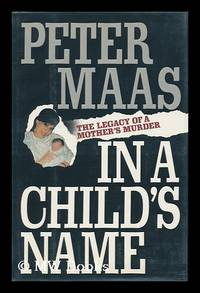 In a Child's Name : the Legacy of a Mother's Murder / Peter Maas