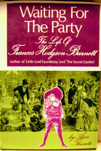 Waiting for the Party: the Life of Frances Hodgson Burnett