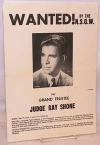 Wanted! by the N.S.G.W. for Grand Trustee, Judge Ray Shone [poster]