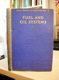 image of Fuel and Oil Systems. Dealing with the Maintenance and Repair of the Fuel and Oil Systems on Representative Types of Aeroplanes, with Notes on Testing Aeroplane Fuel. Compiled by a Panel of Experts