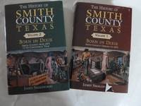 THE HISTORY OF SMITH COUNTY TEXAS - Volume I Born in Dixie, Smith County Origins to 1875; Volume 2  1875 to Its Centennial Year