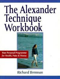 image of The Alexander Technique Workbook : Your Personal Program for Health, Poise and Fitness