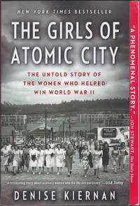 image of The Girls of Atomic City : The Untold Story of the Women Who Helped Win World War II