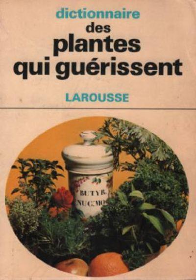 dictionnaire des plantes qui gu rissent by debuigne gerard