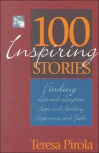 100 Inspiring Stories : Finding Love and Laughter, Hope and Healing, Forgiveness and Faith