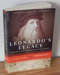 Leonardo's Legacy: How Da Vinci Reimagined the World by Stefan Klein - Paperback - 2010 - from Books from Benert (SKU: 000518)