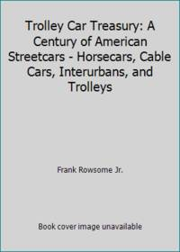 image of Trolley Car Treasury: A Century of American Streetcars - Horsecars, Cable Cars, Interurbans, and Trolleys