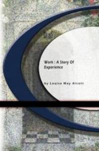 Work: A Story of Experience by Louisa May Alcott - 2004-06-05