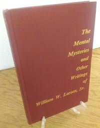 The Mental Mysteries and Other Writings of William W. Larsen, Sr.