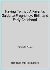 image of Having Twins : A Parent's Guide to Pregnancy, Birth and Early Childhood