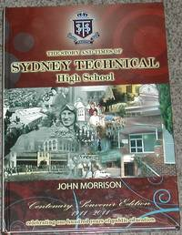 The Story and Times of Sydney Technical High School 1911-2011. Centenary Souvenir Edition