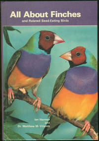 ALL ABOUT FINCHES AND RELATED SEED-EATING BIRDS, Harman, Ian and Dr. Matthew M. Vriends
