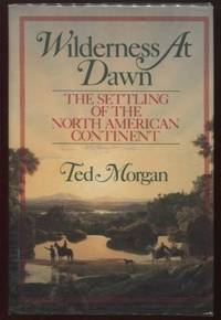 Wilderness At Dawn ;  The Settling of the North American Continent  The  Settling of the North American Continent