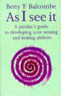 As I See It: Psychic's Guide to Developing Your Sensing and Healing Abilities
