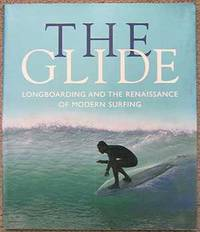 The Glide: Longboarding and the Renaissance of Modern Surfing by Chris Bystrom (Editor) - Paperback - from Dial a Book and Biblio.co.uk