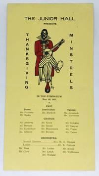 [MINSTREL] [PROGRAM] THE JUNIOR HALL PRESENTS THANKSGIVING MINSTRELS IN THE GYMNASIUM. Nov. 22, 1907