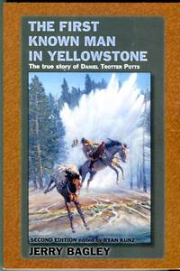 The First Known Man in Yellowstone: The True Story of Daniel Trotter Potts