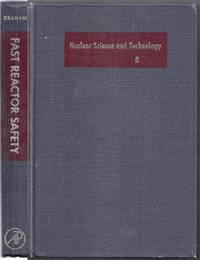 Fast Reactor Safety. Nuclear Science and Technology . A Series of Monographs and Textbooks Book 8