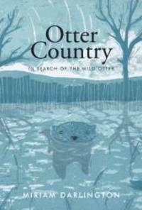 Otter Country: in search of the wild otter by Miriam DARLINGTON - 2012-05-07