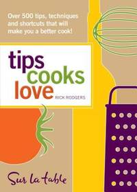 Tips Cooks Love : Over 500 Tips, Techniques, and Shortcuts That Will Make You a Better Cook!