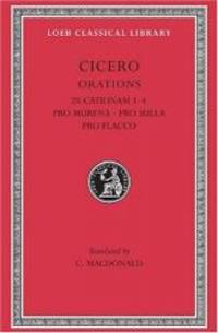 Cicero: In Catilinam 1-4. Pro Murena. Pro Sulla. Pro Flacco: B. Orations (Loeb Classical Library No. 324) by Cicero - Hardcover - 1976-01-07 - from Books Express (SKU: 0674993586n)