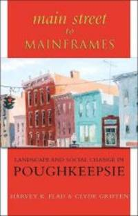 Main Street to Mainframes: Landscape and Social Change in Poughkeepsie (Suny Series, an American...