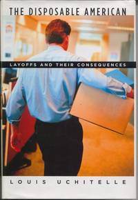 The Disposable American:  Layoffs and Their Consequences by  Louis Uchitelle - First Edition - 2006 - from Twin City Antiquarian Books and Biblio.com