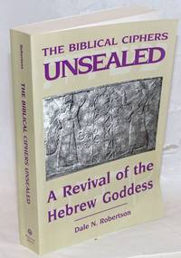 The Biblical Ciphers Unsealed; A Revival of the Hebrew Goddess