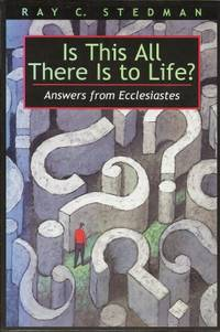 Is This All There Is To Life?  Answers from Ecclesiastes