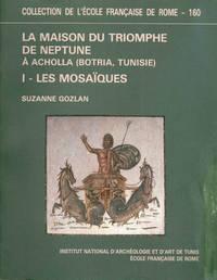 La Maison de Triomphe de Neptune à Acholla (Botria, Tunisie) : Tome I : Les Mosaïques