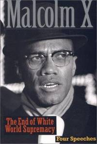 The End of White World Supremacy : Four Speeches by Malcolm X