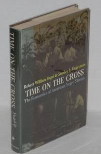 Time on the cross; the economics of American Negro slavery by  Robert William and Stanley L. Engerman Fogel - First Edition - 1974 - from Bolerium Books Inc., ABAA/ILAB and Biblio.com