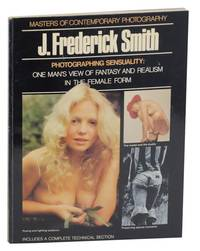 J. Frederick Smith: Photographing Sensuality: One Man's View of Fantasy and Realism in the Femal...