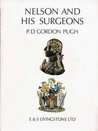 Nelson and his Surgeons; Nelson Chirurgiique. Being an Account of the Illnesses and Wounds Sustained by Lord Nelson and of his Relationship with the Surgeons of the Day