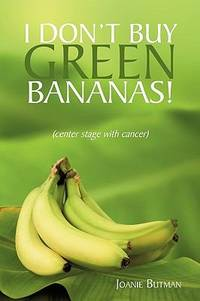 I Don't Buy Green Bananas : (center stage with Cancer)