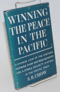 Winning the peace in the Pacific. A Chinese view of Far Eastern postwar plans and requirements for a stable security system in the Pacific area