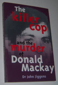 THE KILLER COP AND THE MURDER OF DONALD MACKAY