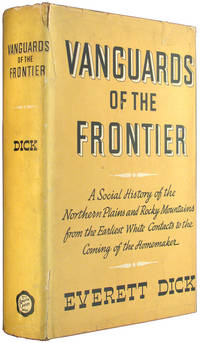 Vanguards of the Frontier: A Social History of the Northern Plains and Rocky Mountains from the...