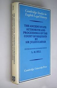 The ancient state, authoritie, and proceedings of the Court of Requests