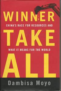 Winner Take All - China's Race for Resources and What It Means For the World