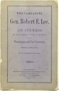 THE CAMPAIGNS OF GEN. ROBERT E. LEE. AN ADDRESS BY LT. GEN. JUBAL A. EARLY, BEFORE WASHINGTON AND LEE UNIVERSITY, JANUARY 19TH, 1872