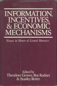 Information, Incentives, and Economic Mechanisms:  Essays in Honor of  Leonid Hurwicz