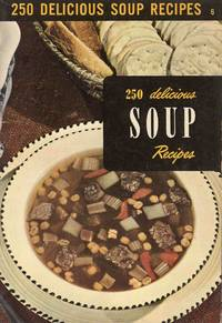 250 Delicious Soup Recipes by The Culinary Arts Institute - Paperback - 1951 - from C.A. Hood & Associates and Biblio.com